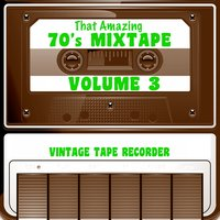 That Amazing 70s Mixtape, Vol. 3 — Vintage Tape Recorder