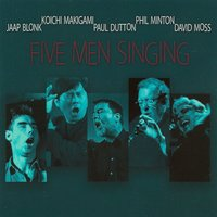 Five Men Singing — Jaap Blonk, Koichi Makigami, Paul Dutton, Phil Minton, David Moss