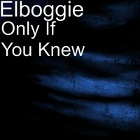 Only If You Knew — elboggie