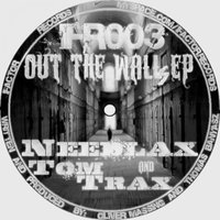Out the Walls — Needlax vs Tom Trax, Tom Trax feat. Needlax