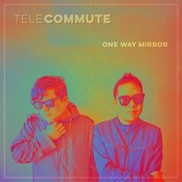 One Way Mirror — Telecommute