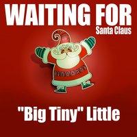 "Waiting for Santa Claus — Big Tiny Little, \Big"" Tiny Little, ""Big Tiny"" Little"