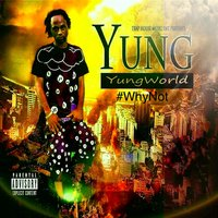 # Why Not — Yung World