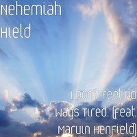 I Don't Feel No Ways Tired — Nehemiah Hield, Marvin Henfield
