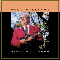 Ain't God Good — Paul Williams