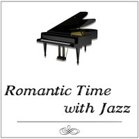 Romantic Time with Jazz – Best Romantic Jazz, Piano Sounds for Lovers, Evening Time With Candle, Special Dinner with Family, Background Music for Intimate Moments — Smooth Jazz Band