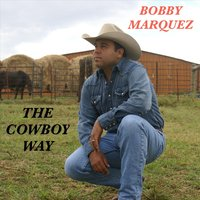 The Cowboy Way — Bobby Marquez