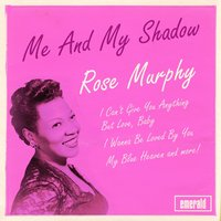 Me and My Shadow — Rose Murphy