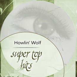Super Top Hits — Howlin' Wolf