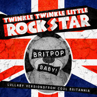 Britpop Baby! Lullaby Versions From Cool Britannia — Twinkle Twinkle Little Rock Star