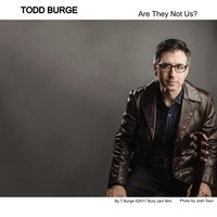 Are They Not Us? — Todd Burge