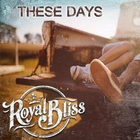 These Days — Royal Bliss