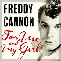 For Me and My Girl — Freddy Cannon