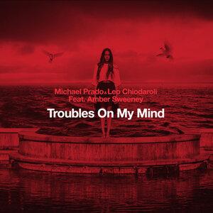 Michael Prado, Leo Chiodaroli, Amber Sweeney - Troubles On My Mind