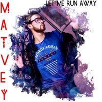 Let Me Run Away — MATVEY