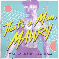 That's a Man Maury — Willam, Manila Luzon