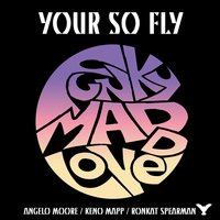 Your So Fly — Angelo Moore, Ronkat Spearman, Dr Madd Vibe, Keno Mapp