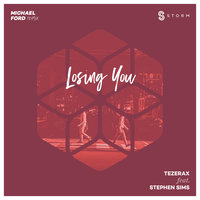 Losing You — Michael Ford, Tezerax, Stephen Sims