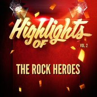 Highlights of the Rock Heroes, Vol. 2 — The Rock Heroes