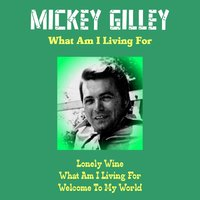 What Am I Living For — Mickey Gilley