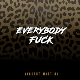 Everybody Fuck — Vincent Martini