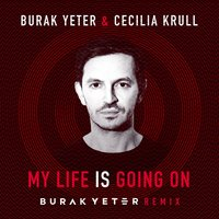My Life Is Going On — Burak Yeter, Cecilia Krull
