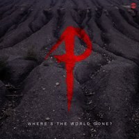 Where's the World Gone? — Xeno, Plague, Secondson