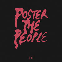 III — Foster The People