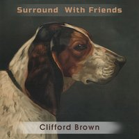 Surround With Friends — Clifford Brown
