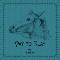 Pay to Play — Erin K