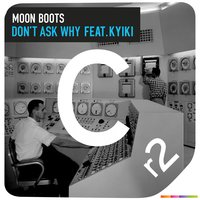 Don't Ask Why — Moon Boots & Kyiki