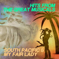 Hits From The Great Musicals: South Pacific & My Fair Lady — My Fair Lady Orchestra