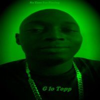 No Time for Playing — G Lo Topp