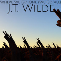 Where We Go One (We Go All) — J.T. Wilde, Casey Johnson