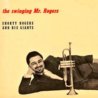 The Swinging Mr. Rogers! — Shorty Rogers, Shorty Rogers & His Giants