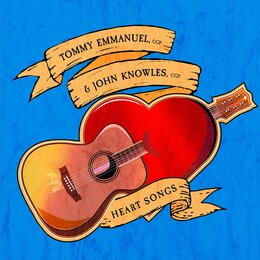 Heart Songs — Tommy Emmanuel & John Knowles