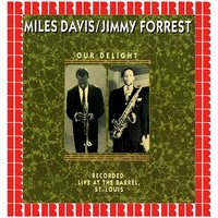 Our Delight Live At The Barrel — Miles Davis, Jimmy Forrest
