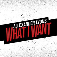 What I Want — Allexander Lyons