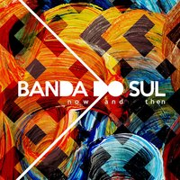 Now and Then — Banda Do Sul