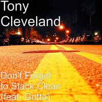 Don't Forget to Stack Clean Version — Gutta, Tony Cleveland