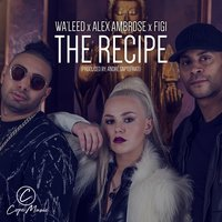 The Recipe — Alex Ambrose, WA'LEED, WA'LEED, Alex Ambrose & FIGI, FIGI