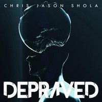 Depraved — Chris Jason Shola