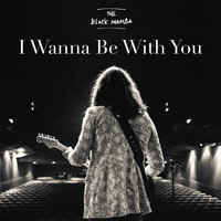 I Wanna Be With You — The Black Mamba
