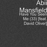 Have You Seen Me (33) — David Oliver, Abii Mansfield