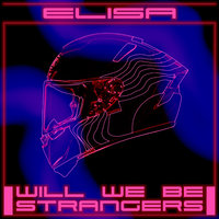 Will We Be Strangers — Elisa