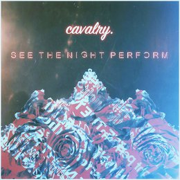 See the Night Perform — Cavalry