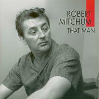 That Man — Robert Mitchum
