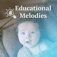 Educational Melodies – Classical Tracks for Baby, Build Your Baby IQ, Smarter Baby — Baby Can't Sleep