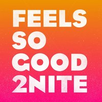 Feels so Good 2Nite — Addvibe