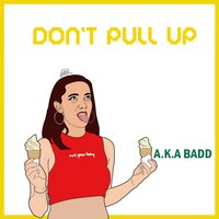 Don't Pull Up — A.K.A BADD